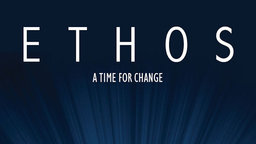 Ethos: A Time for Change