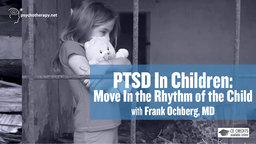PTSD in Children - Move in the Rhythm of the Child with Frank Ochberg