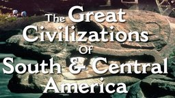 Discover Latino History - The Great Civilizations of South & Central America