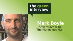 The Moneyless Man: Mark Boyle