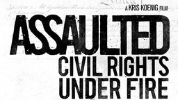 Assaulted - Civil Rights Under Fire