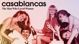 Casablancas: The Man Who Loved Women - The Man Who Invented the Supermodel
